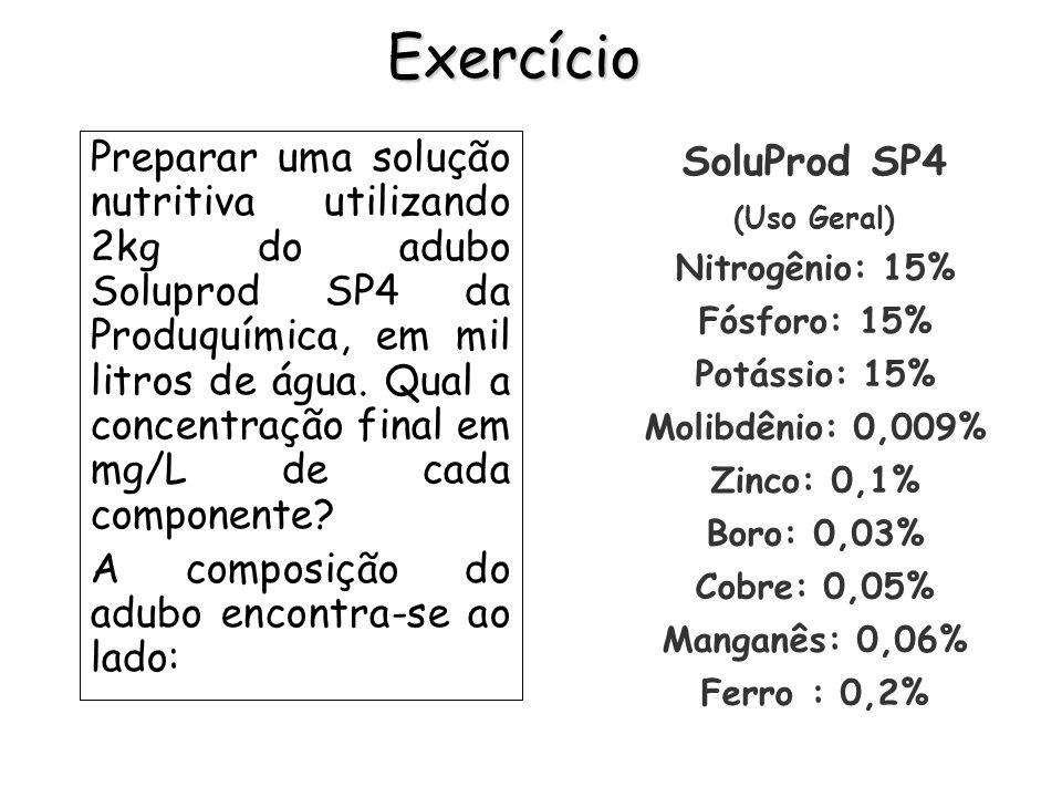 Exercício Preparar uma solução nutritiva utilizando 2kg do adubo Soluprod SP4 da Produquímica, em mil litros de água. Qual a concentração final em mg/