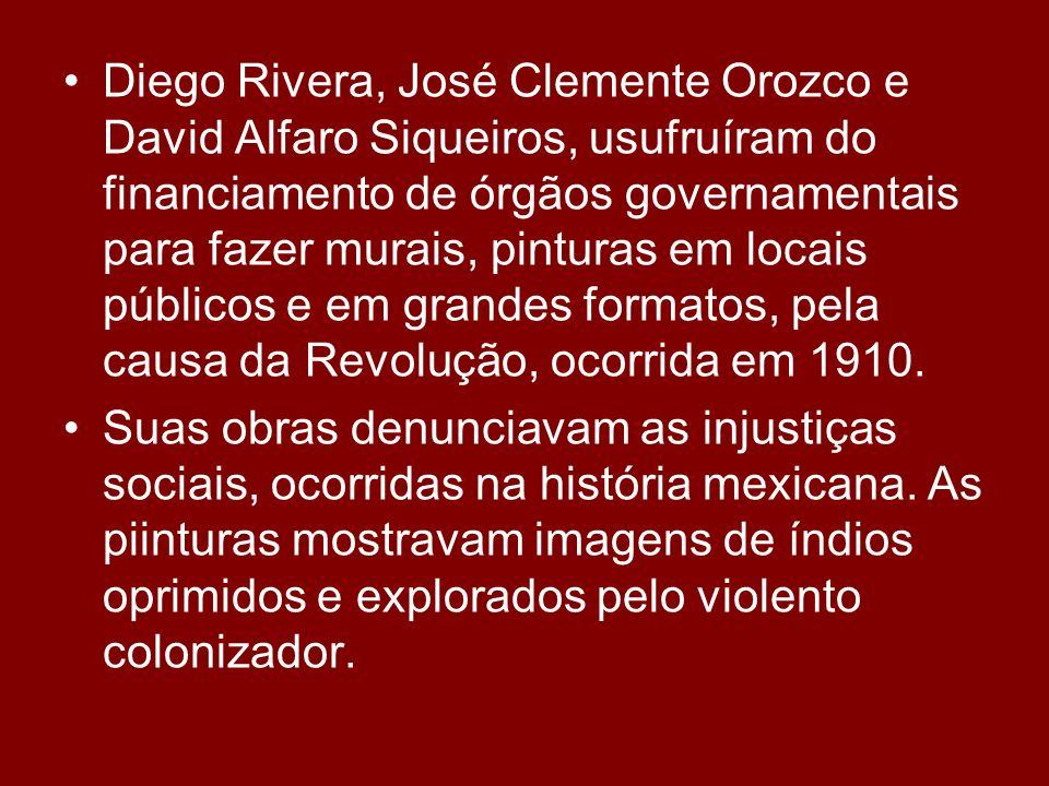 Diego Rivera, José Clemente Orozco e David Alfaro Siqueiros, usufruíram do financiamento de órgãos governamentais para fazer murais, pinturas em locai