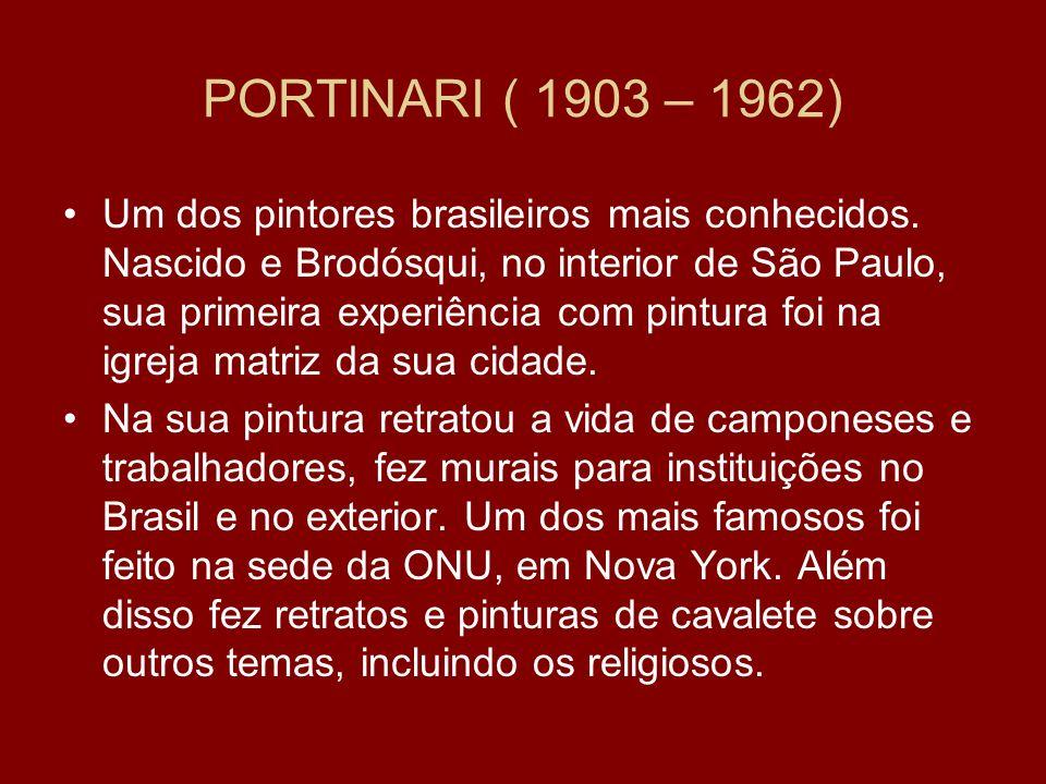 PORTINARI ( 1903 – 1962) Um dos pintores brasileiros mais conhecidos. Nascido e Brodósqui, no interior de São Paulo, sua primeira experiência com pint
