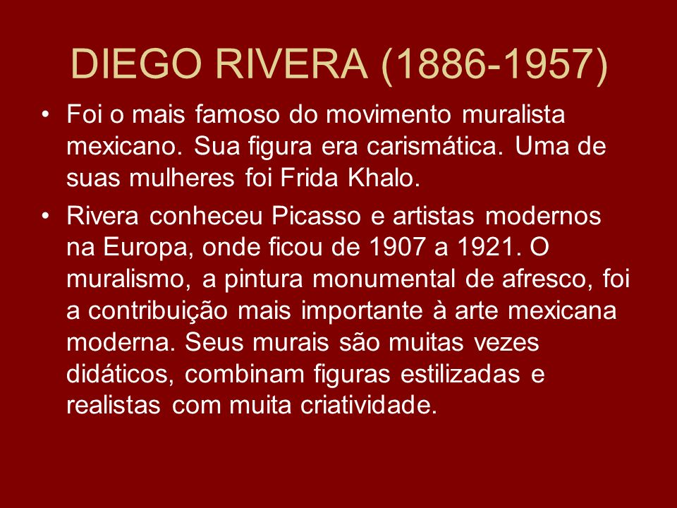 DIEGO RIVERA (1886-1957) Foi o mais famoso do movimento muralista mexicano.