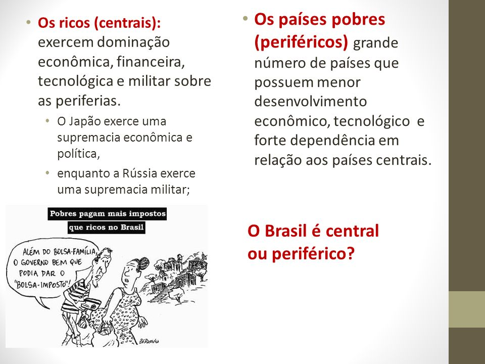 Os ricos (centrais): exercem dominação econômica, financeira, tecnológica e militar sobre as periferias. O Japão exerce uma supremacia econômica e pol