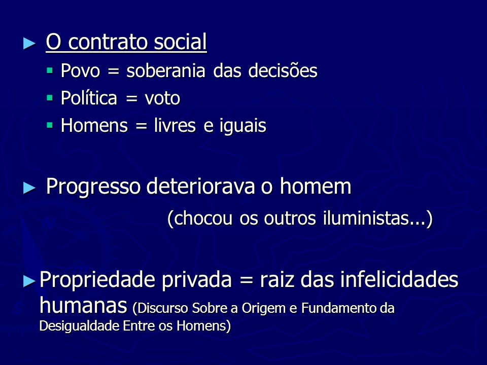 O contrato social O contrato social Povo = soberania das decisões Povo = soberania das decisões Política = voto Política = voto Homens = livres e igua