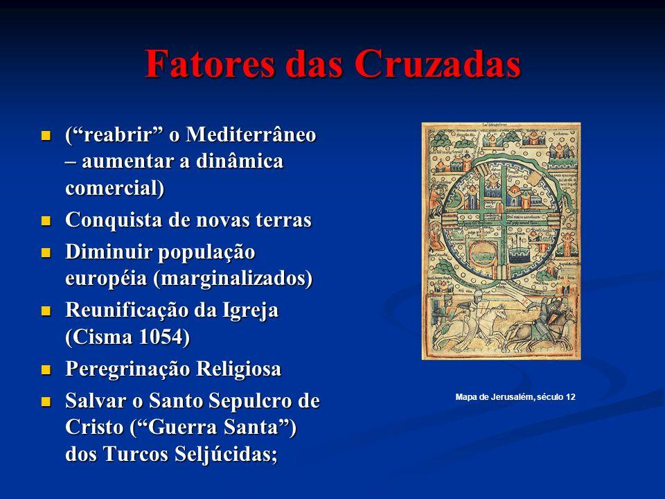 Fatores das Cruzadas (reabrir o Mediterrâneo – aumentar a dinâmica comercial) (reabrir o Mediterrâneo – aumentar a dinâmica comercial) Conquista de no