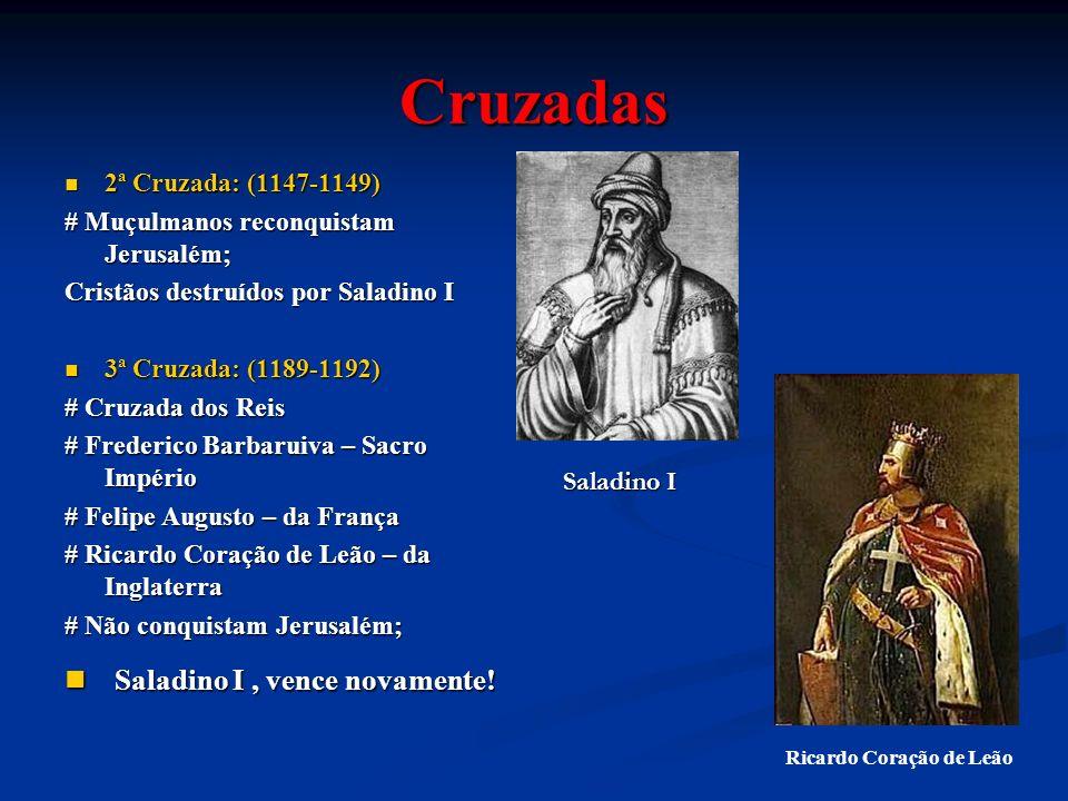Cruzadas 2ª Cruzada: (1147-1149) 2ª Cruzada: (1147-1149) # Muçulmanos reconquistam Jerusalém; Cristãos destruídos por Saladino I 3ª Cruzada: (1189-119
