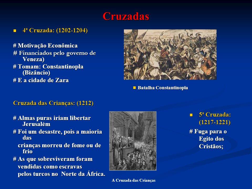 Cruzadas 4ª Cruzada: (1202-1204) 4ª Cruzada: (1202-1204) # Motivação Econômica # Financiados pelo governo de Veneza) # Tomam: Constantinopla (Bizâncio
