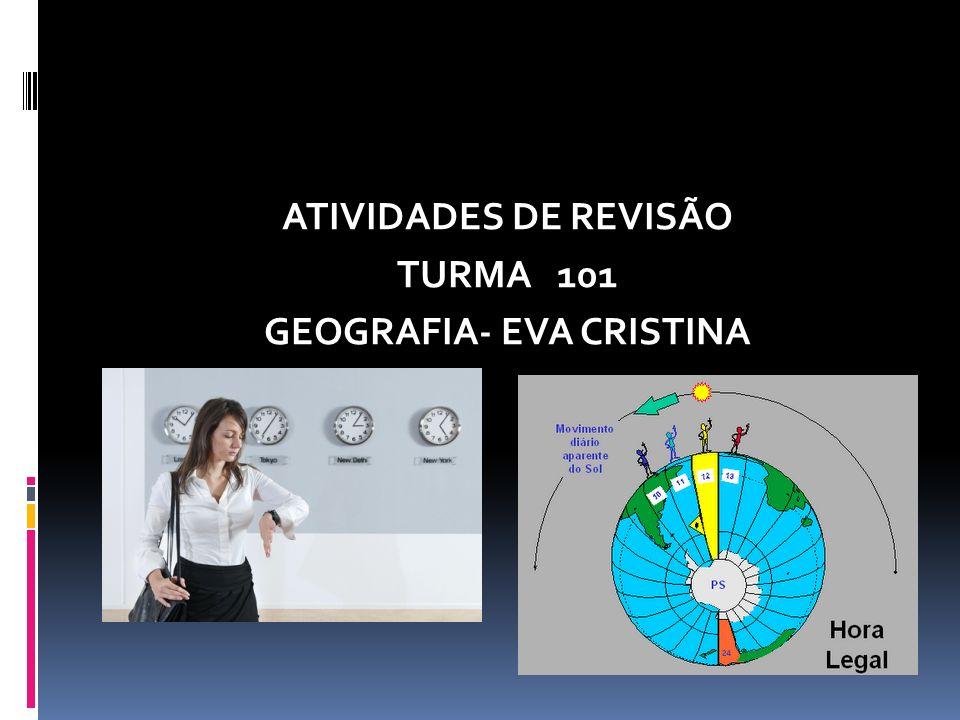 ATIVIDADES DE REVISÃO TURMA 101 GEOGRAFIA- EVA CRISTINA