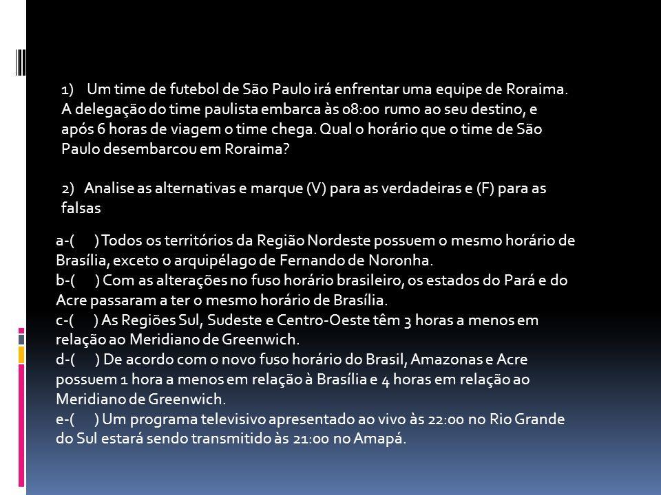 1) Um time de futebol de São Paulo irá enfrentar uma equipe de Roraima.