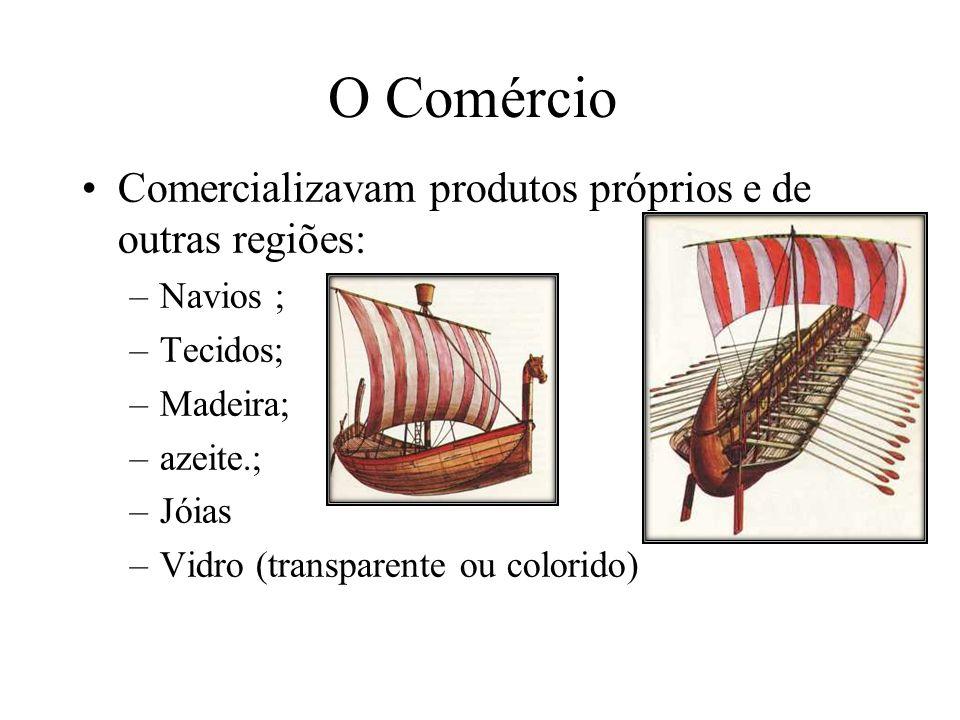 O Comércio Comercializavam produtos próprios e de outras regiões: –Navios ; –Tecidos; –Madeira; –azeite.; –Jóias –Vidro (transparente ou colorido)