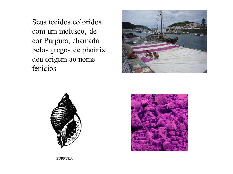 Seus tecidos coloridos com um molusco, de cor Púrpura, chamada pelos gregos de phoinix deu origem ao nome fenícios