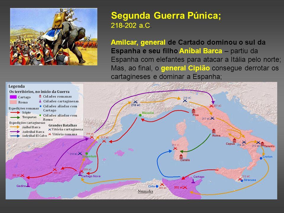 Segunda Guerra Púnica; 218-202 a.C. Amilcar, general de Cartado dominou o sul da Espanha e seu filho Aníbal Barca – partiu da Espanha com elefantes pa