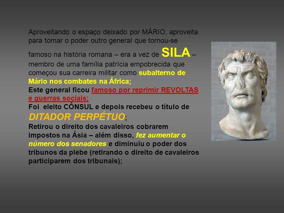 Aproveitando o espaço deixado por MÁRIO, aproveita para tomar o poder outro general que tornou-se famoso na história romana – era a vez de SILA – memb