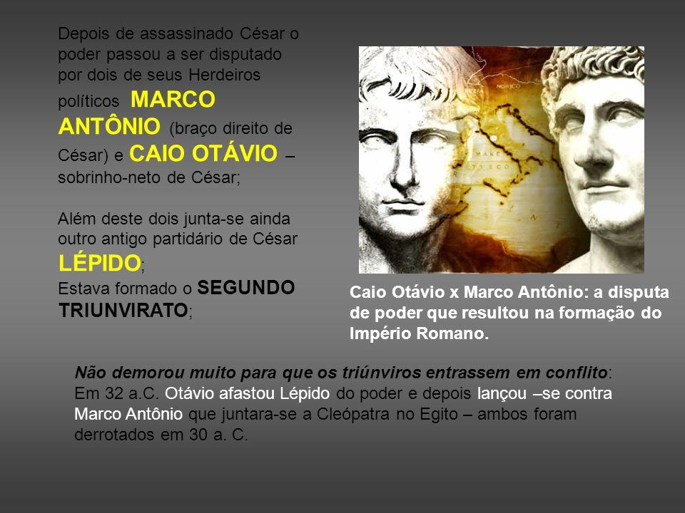 Depois de assassinado César o poder passou a ser disputado por dois de seus Herdeiros políticos MARCO ANTÔNIO (braço direito de César) e CAIO OTÁVIO –