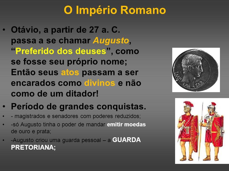 O Império Romano Otávio, a partir de 27 a. C. passa a se chamar Augusto,Preferido dos deuses, como se fosse seu próprio nome; Então seus atos passam a