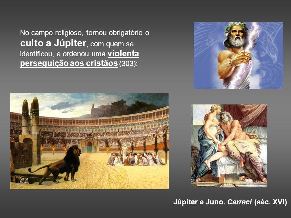 No campo religioso, tornou obrigatório o culto a Júpiter, com quem se identificou, e ordenou uma violenta perseguição aos cristãos (303); Júpiter e Ju