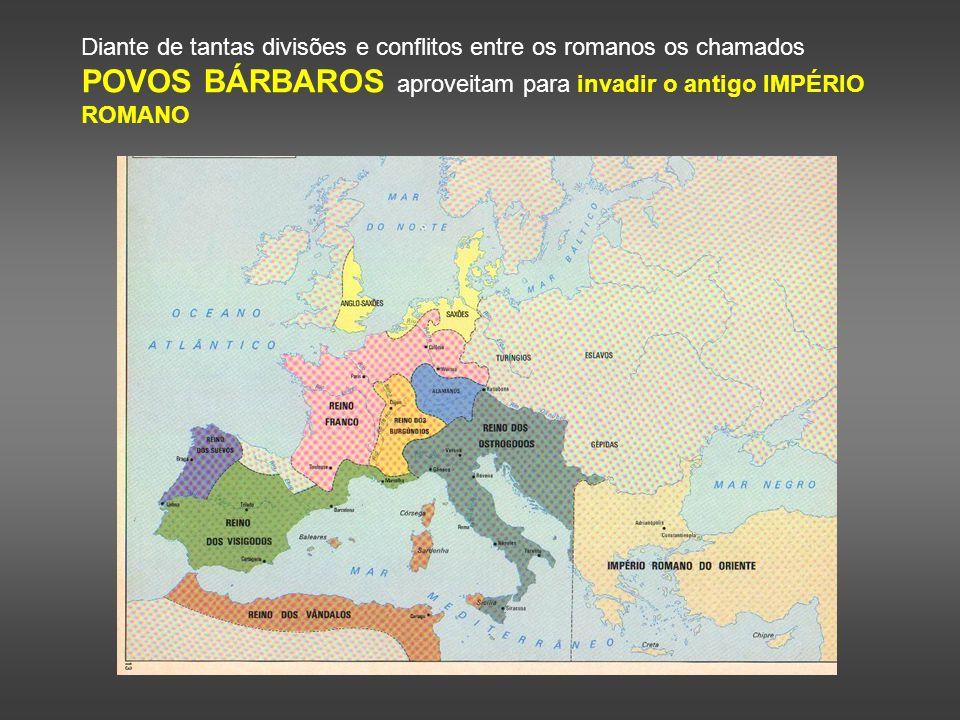 Diante de tantas divisões e conflitos entre os romanos os chamados POVOS BÁRBAROS aproveitam para invadir o antigo IMPÉRIO ROMANO
