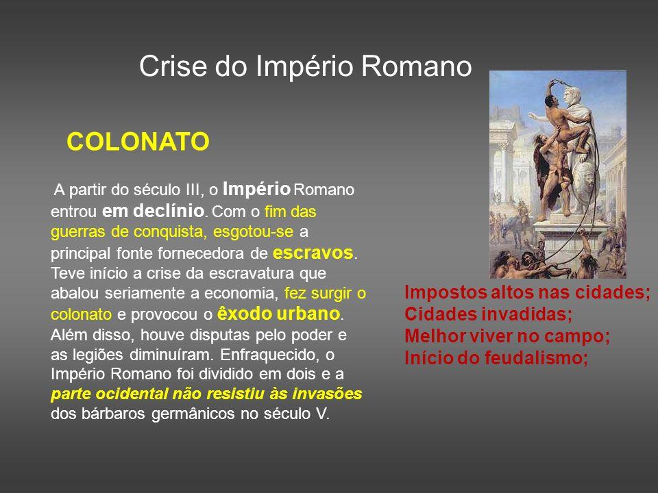 Crise do Império Romano COLONATO A partir do século III, o Império Romano entrou em declínio. Com o fim das guerras de conquista, esgotou-se a princip