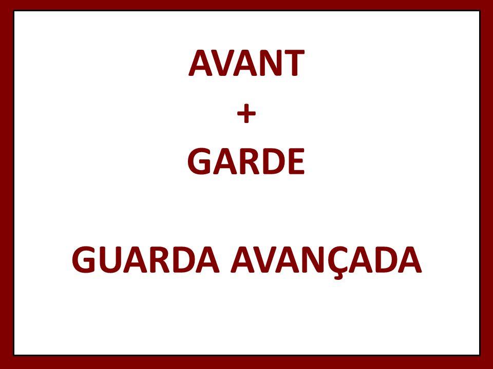 AVANT + GARDE GUARDA AVANÇADA