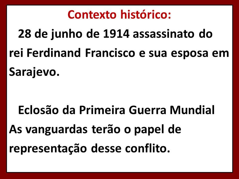 Contexto histórico: 28 de junho de 1914 assassinato do rei Ferdinand Francisco e sua esposa em Sarajevo. Eclosão da Primeira Guerra Mundial As vanguar