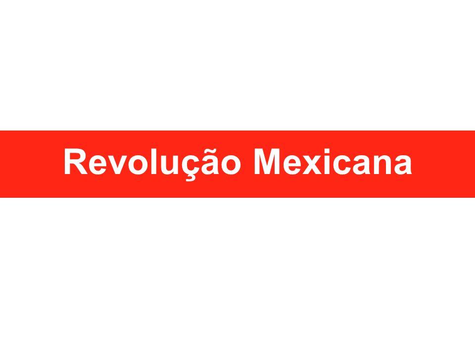 MEXICANA Primeira grande revolução social do século XX. 1910 REVOLUÇÃO