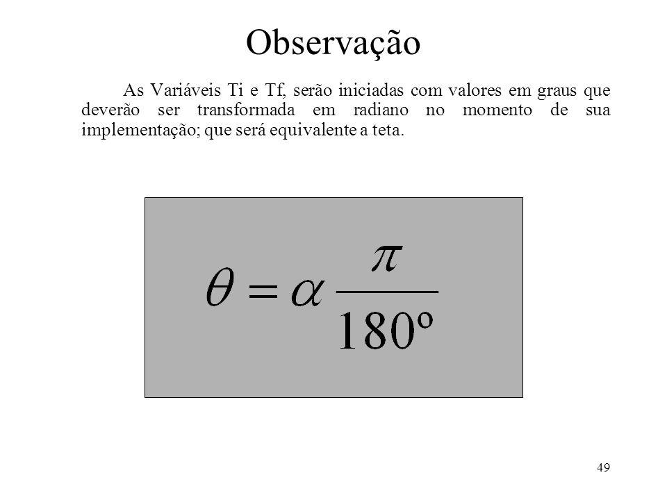 49 Observação As Variáveis Ti e Tf, serão iniciadas com valores em graus que deverão ser transformada em radiano no momento de sua implementação; que