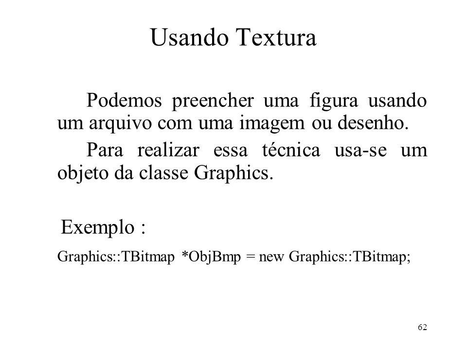62 Usando Textura Podemos preencher uma figura usando um arquivo com uma imagem ou desenho. Para realizar essa técnica usa-se um objeto da classe Grap