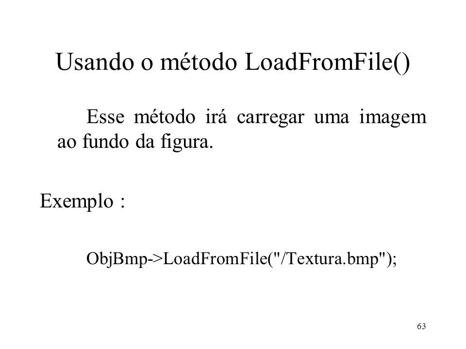 63 Usando o método LoadFromFile() Esse método irá carregar uma imagem ao fundo da figura. Exemplo : ObjBmp->LoadFromFile(