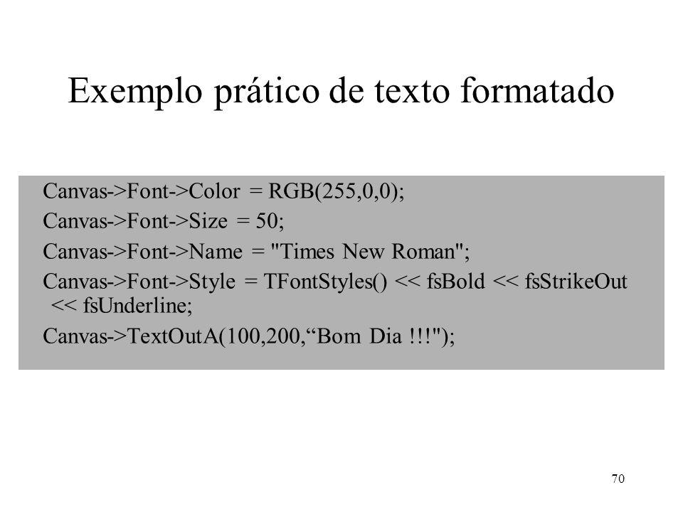 70 Exemplo prático de texto formatado Canvas->Font->Color = RGB(255,0,0); Canvas->Font->Size = 50; Canvas->Font->Name =