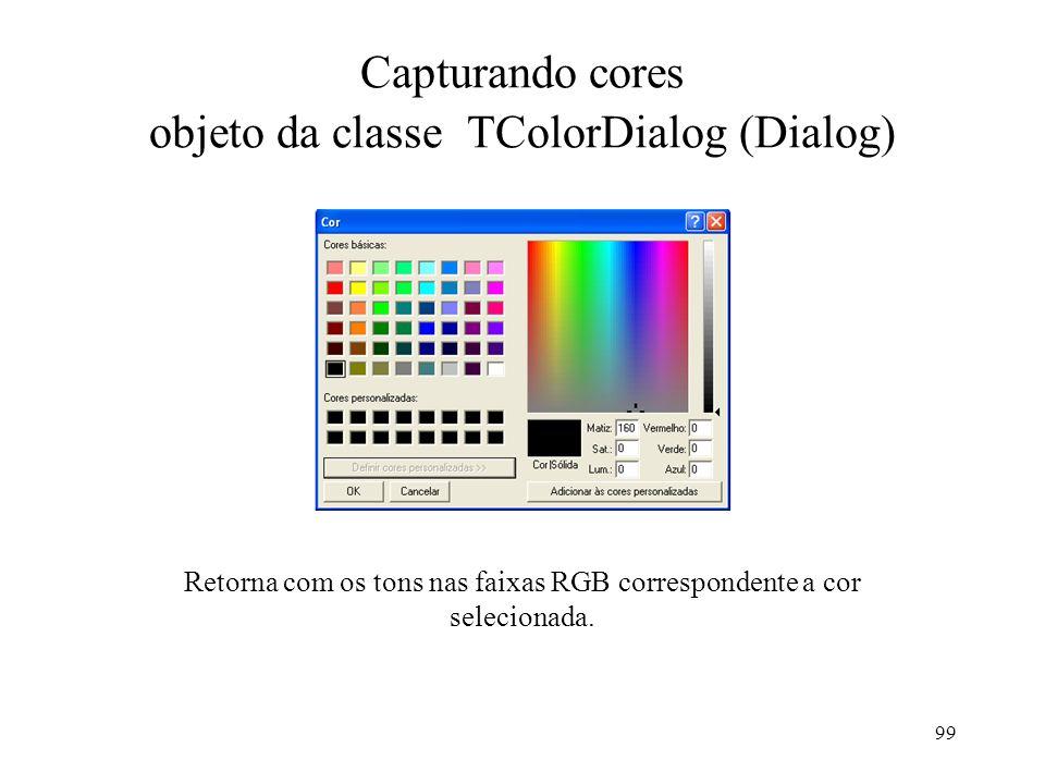 99 Capturando cores objeto da classe TColorDialog (Dialog) Retorna com os tons nas faixas RGB correspondente a cor selecionada.
