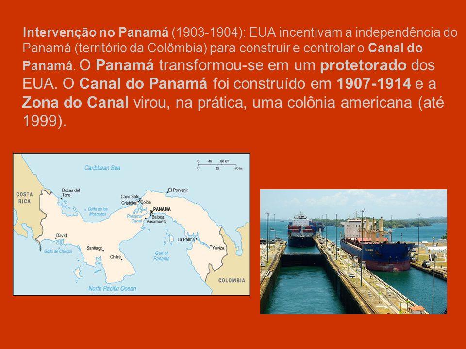Intervenção no Panamá (1903-1904): EUA incentivam a independência do Panamá (território da Colômbia) para construir e controlar o Canal do Panamá. O P