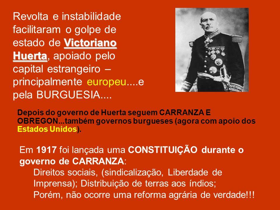 Victoriano Huerta Revolta e instabilidade facilitaram o golpe de estado de Victoriano Huerta, apoiado pelo capital estrangeiro – principalmente europe