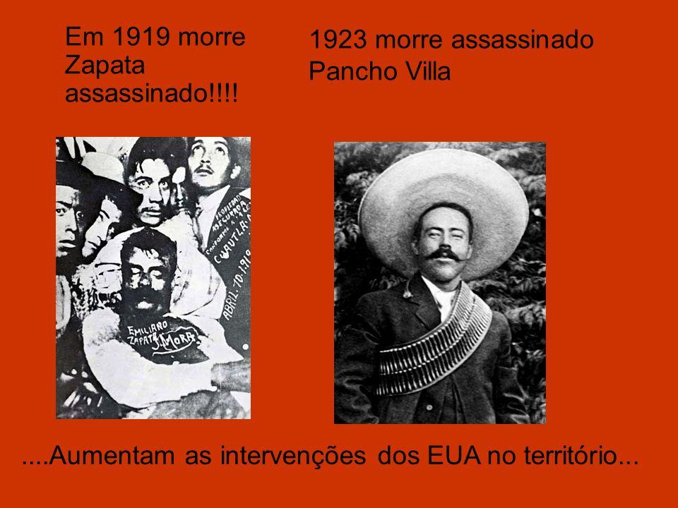 Em 1919 morre Zapata assassinado!!!!....Aumentam as intervenções dos EUA no território... 1923 morre assassinado Pancho Villa