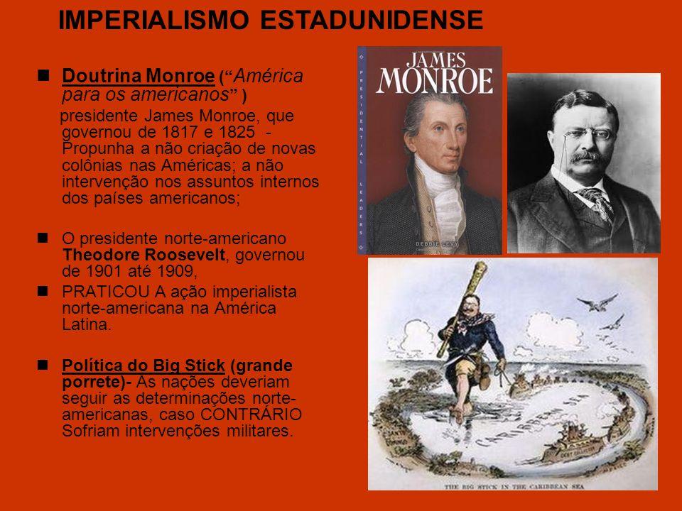 Doutrina Monroe ( América para os americanos ) presidente James Monroe, que governou de 1817 e 1825 - Propunha a não criação de novas colônias nas Amé