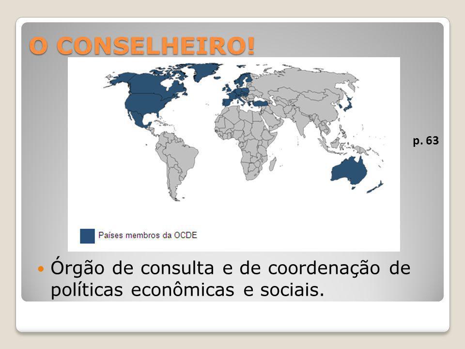 O CONSELHEIRO! Órgão de consulta e de coordenação de políticas econômicas e sociais. p. 63