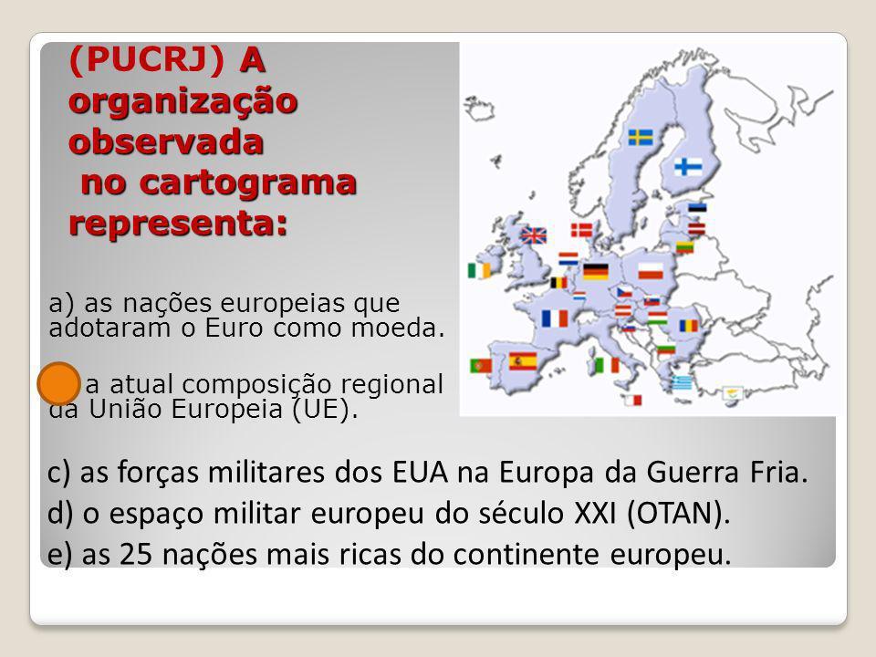 A organização observada no cartograma representa: (PUCRJ) A organização observada no cartograma representa: a) as nações europeias que adotaram o Euro