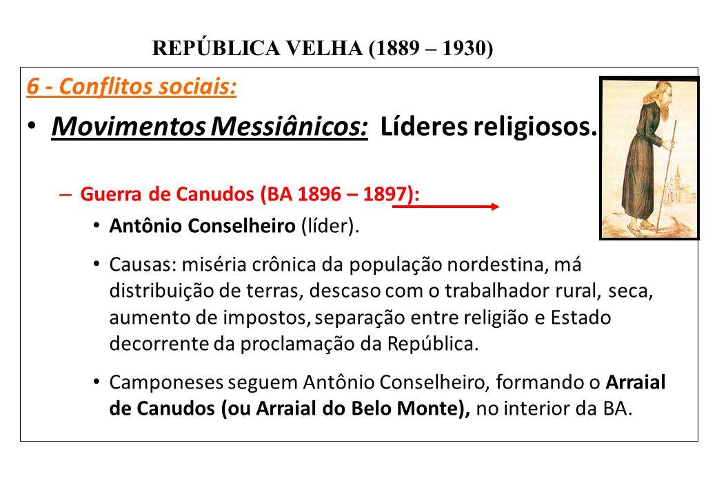 BRASIL REPÚBLICA (1889 – ) REPÚBLICA VELHA (1889 – 1930) 6 - Conflitos sociais: Movimentos Messiânicos: Líderes religiosos. – Guerra de Canudos (BA 18