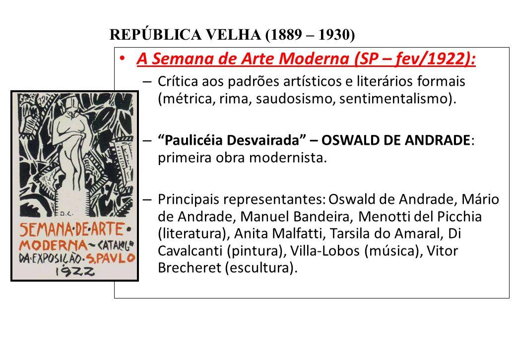 BRASIL REPÚBLICA (1889 – ) REPÚBLICA VELHA (1889 – 1930) A Semana de Arte Moderna (SP – fev/1922): – Crítica aos padrões artísticos e literários forma
