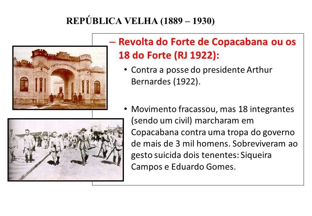 BRASIL REPÚBLICA (1889 – ) REPÚBLICA VELHA (1889 – 1930) – Revolta do Forte de Copacabana ou os 18 do Forte (RJ 1922): Contra a posse do presidente Ar