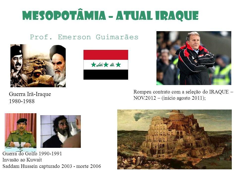 Rompeu contrato com a seleção do IRAQUE – NOV.2012 – (início agosto 2011); MESOPOTÂMIA – ATUAL IRAQUE Prof. Emerson Guimarães Guerra Irã-Iraque 1980-1