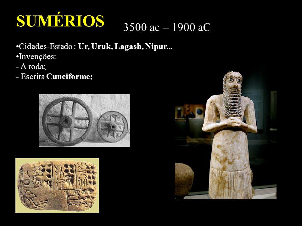 SUMÉRIOS 3500 ac – 1900 aC Cidades-Estado : Ur, Uruk, Lagash, Nipur... Invenções: - A roda; - Escrita Cuneiforme;