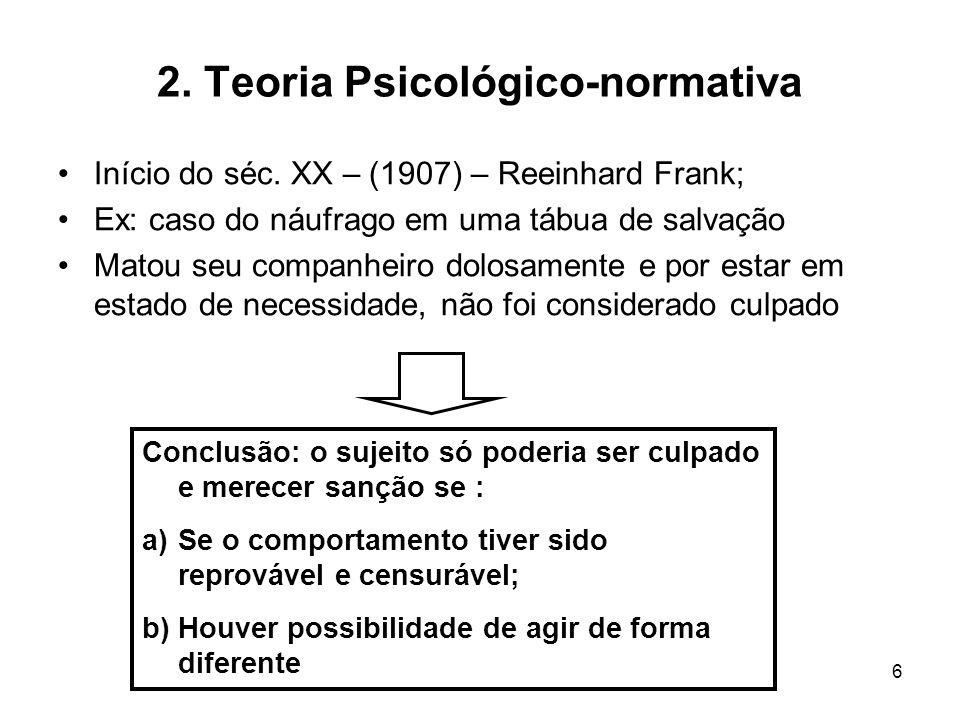 6 2. Teoria Psicológico-normativa Início do séc. XX – (1907) – Reeinhard Frank; Ex: caso do náufrago em uma tábua de salvação Matou seu companheiro do