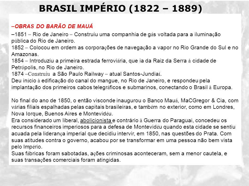 BRASIL IMPÉRIO (1822 – 1889) II REINADO (1840 – 1889) –OBRAS DO BARÃO DE MAUÁ –1851 – Rio de Janeiro – Construiu uma companhia de g á s voltada para a