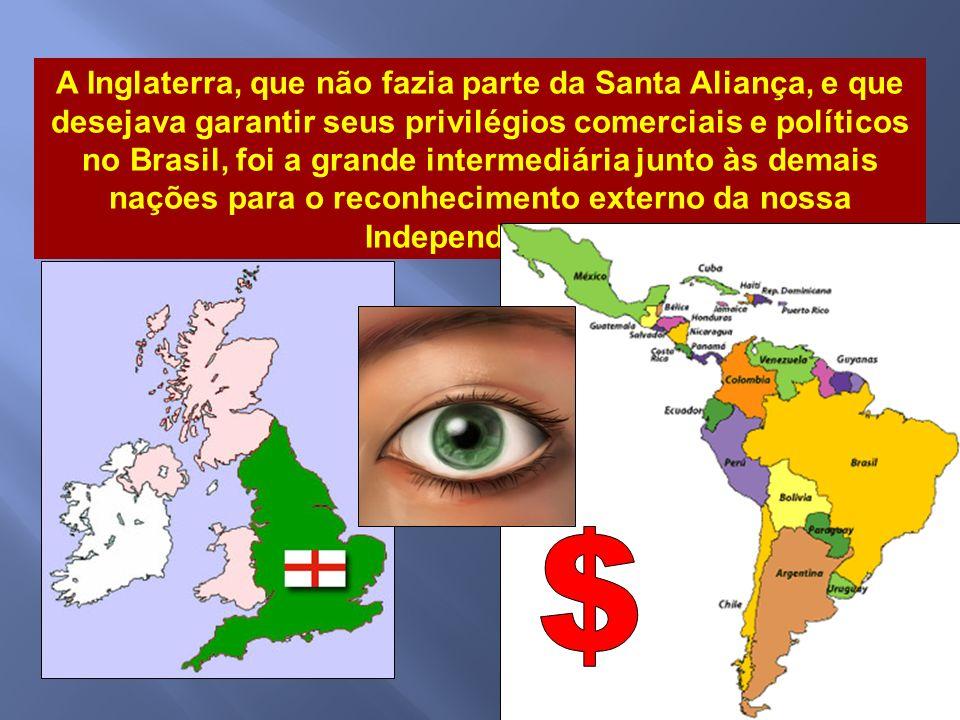 O reconhecimento externo da Independência Era fundamental que o Brasil fosse aceito internacionalmente como nação independente. Mas isso não era fácil