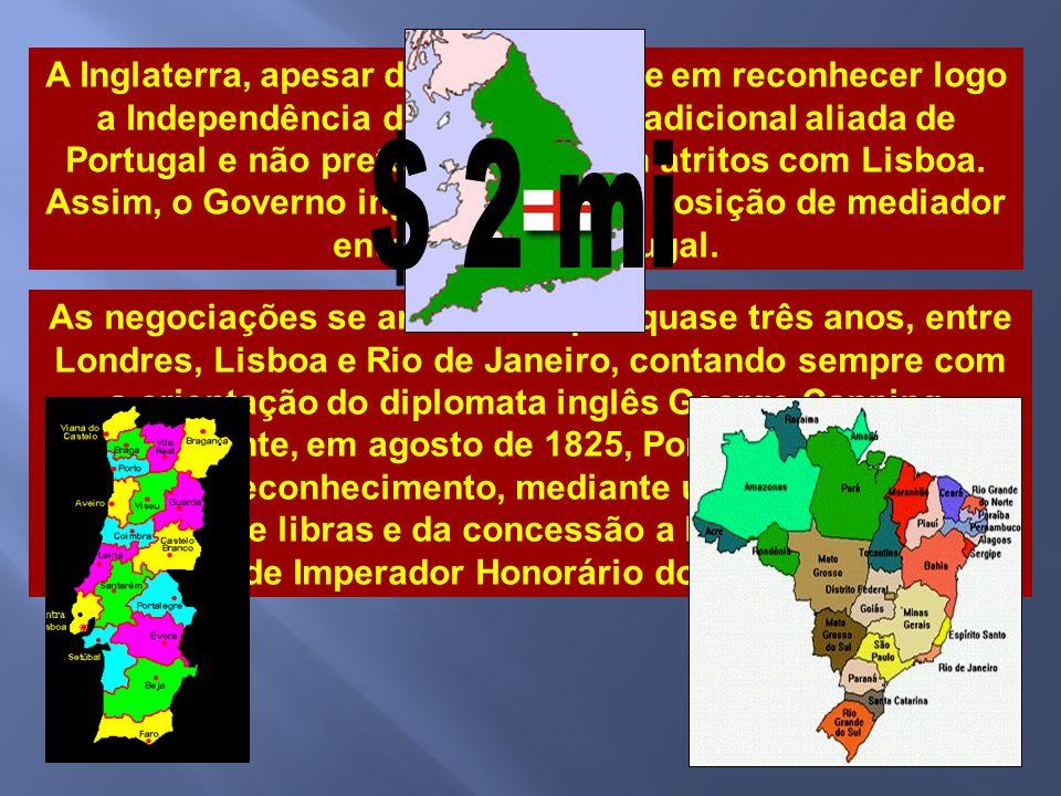 A Inglaterra, que não fazia parte da Santa Aliança, e que desejava garantir seus privilégios comerciais e políticos no Brasil, foi a grande intermediá