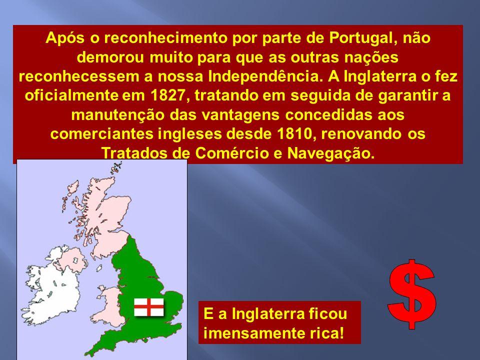 A Inglaterra, apesar de seu interesse em reconhecer logo a Independência do Brasil, era tradicional aliada de Portugal e não pretendia entrar em atrit