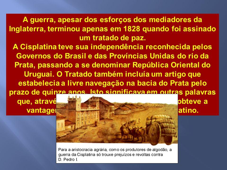 Este acontecimento deflagrou uma guerra desastrosa, a partir de dezembro de 1825, entre as partes envolvidas. D. Pedro I sustentou esta guerra, pois a