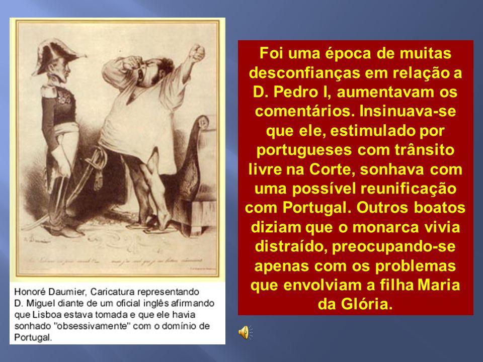 A Inglaterra via com preocupação esta possibilidade pois se a Coroa portuguesa, por desistência de D. Pedro, ficasse com seu irmão, D. Miguel, ocorrer