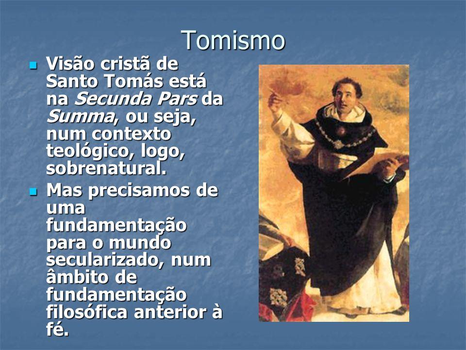Tomismo Visão cristã de Santo Tomás está na Secunda Pars da Summa, ou seja, num contexto teológico, logo, sobrenatural.
