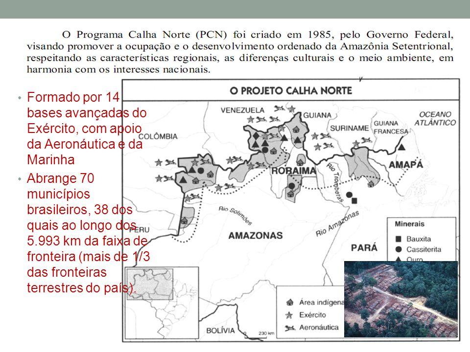 Formado por 14 bases avançadas do Exército, com apoio da Aeronáutica e da Marinha Abrange 70 municípios brasileiros, 38 dos quais ao longo dos 5.993 k