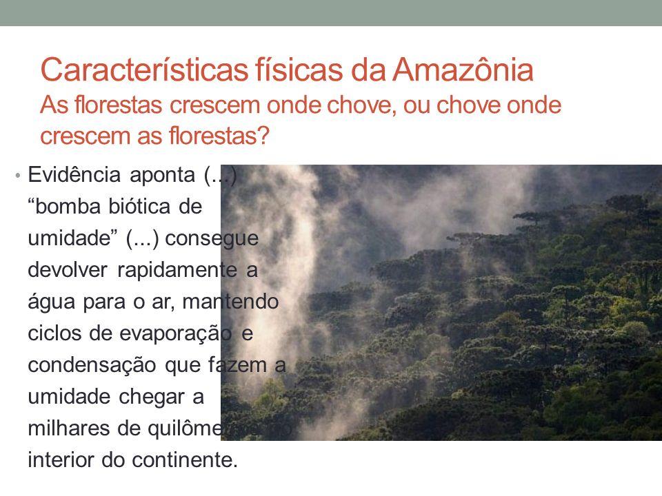 Características físicas da Amazônia As florestas crescem onde chove, ou chove onde crescem as florestas? Evidência aponta (...) bomba biótica de umida