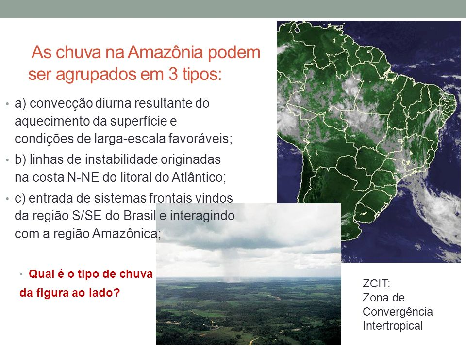 As chuva na Amazônia podem ser agrupados em 3 tipos: a) convecção diurna resultante do aquecimento da superfície e condições de larga-escala favorávei